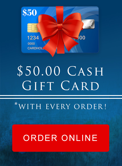 Order Today & Get a $50 Gift Card